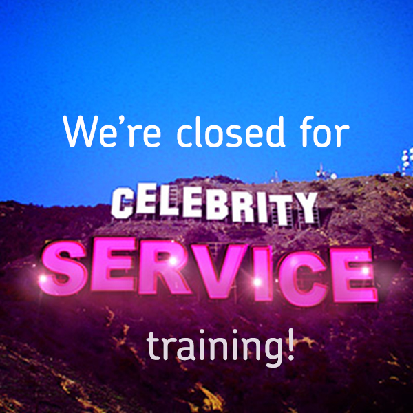 We're closed for celebrity service training!