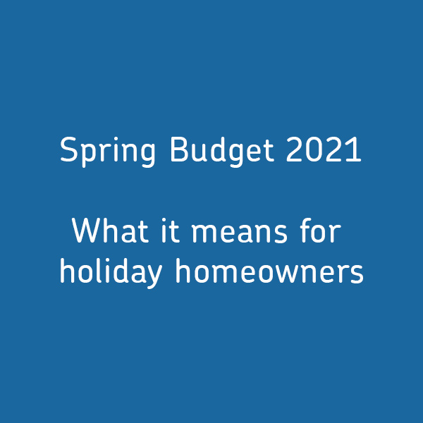 What the Spring Budget 2021 means for holiday homeowners
